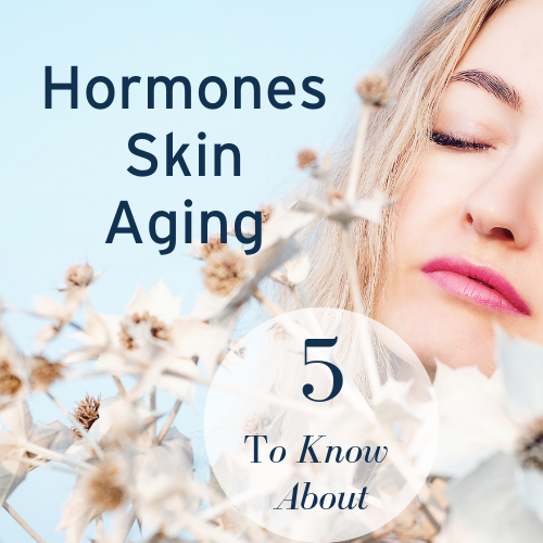 Hormones, Skin & Aging: 5 Hormones You'll Want to Know About